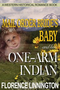 Mail Order Bride's Baby And Her One-Arm Indian (A Western Historical Romance Book)