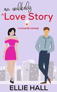 An Unlikely Love Story : A sweet, heartwarming & uplifting romantic comedy (Falling into Happily Ever After Rom Com)