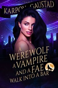 A Werewolf, A Vampire, and A Fae Walk Into A Bar (The Last Witch Book 1)