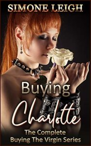 'Buying Charlotte' The Complete 'Buying the Virgin': A Tale of BDSM Ménage Erotic Romance and Suspense