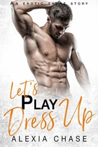 Let's Play Dress Up: An Erotic Short Story (A Sinfully Delicious Series Book 11)